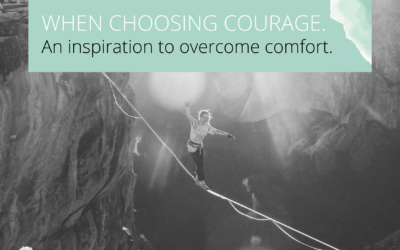 Today I choose courage over comfort.